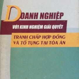 DOANH NGHIỆP VỚI KINH NGHIỆM GIẢI QUYẾT TRANH CHẤP HỢP  ĐỒNG & TỐ TỤNG TẠI TOÀ ÁN (NXB Tư Pháp 2004)