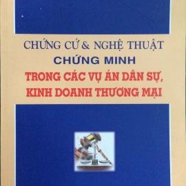 CHỨNG CỨ & NGHỆ THUẬT CHỨNG MINH TRONG CÁC VỤ ÁN DÂN  SỰ, KINH DOANH - THƯƠNG MẠI (NXB Phương Đông - 2007)